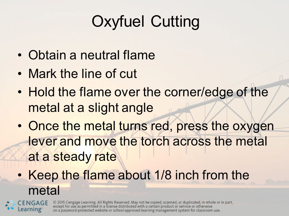 Oxyfuel Cutting Obtain a neutral flame Mark the line of cut