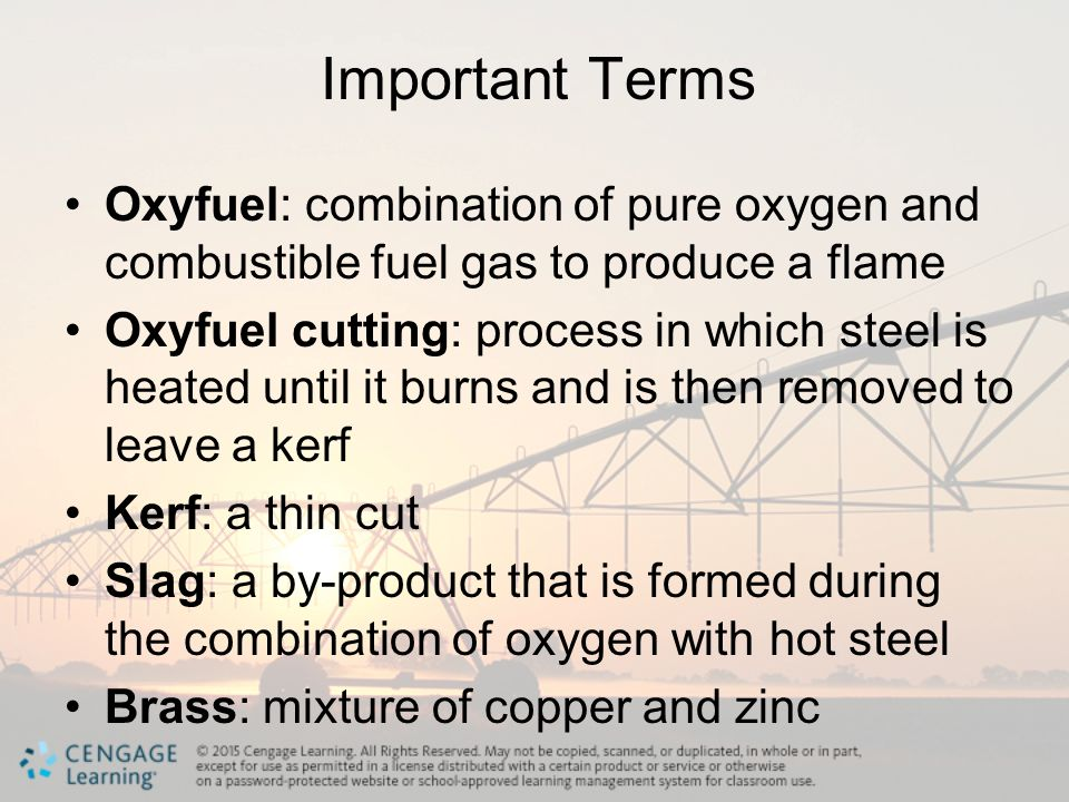 Important Terms Oxyfuel: combination of pure oxygen and combustible fuel gas to produce a flame.