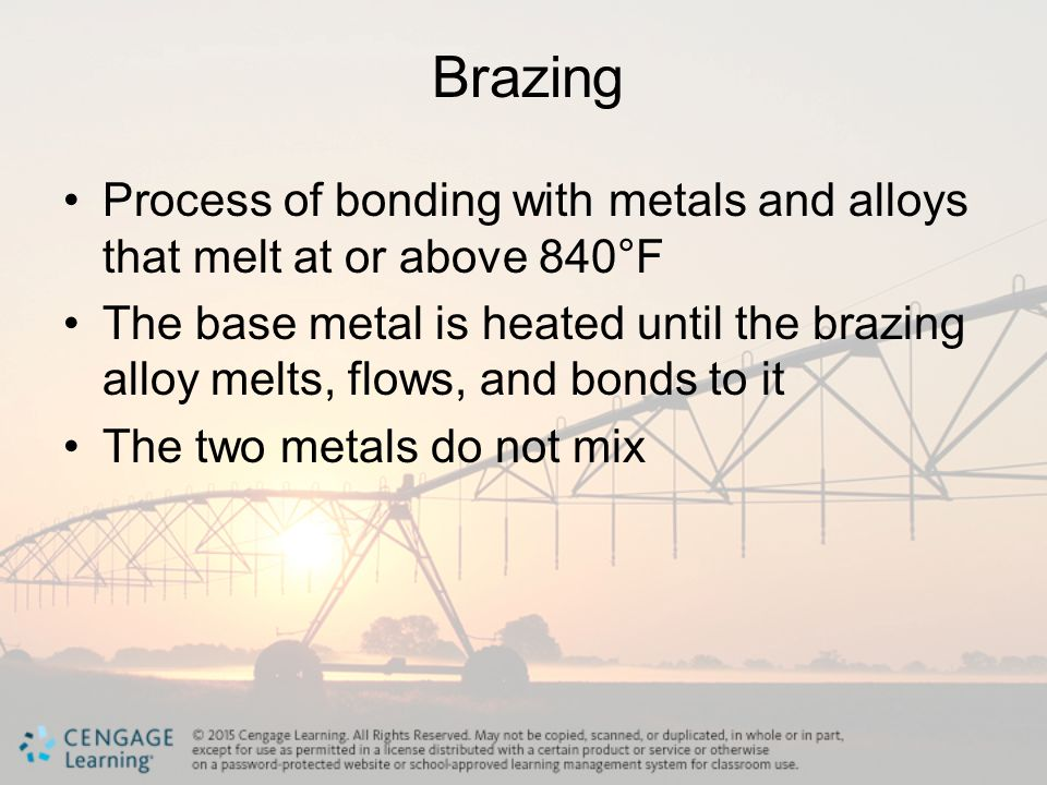 Brazing Process of bonding with metals and alloys that melt at or above 840°F.