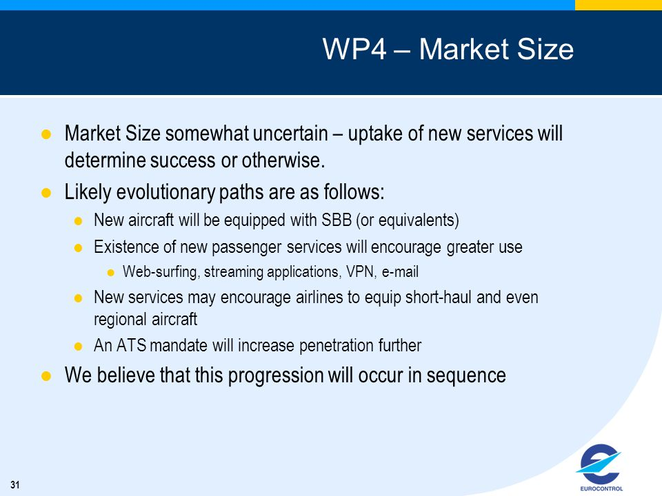WP4 – Market Size Market Size somewhat uncertain – uptake of new services will determine success or otherwise.