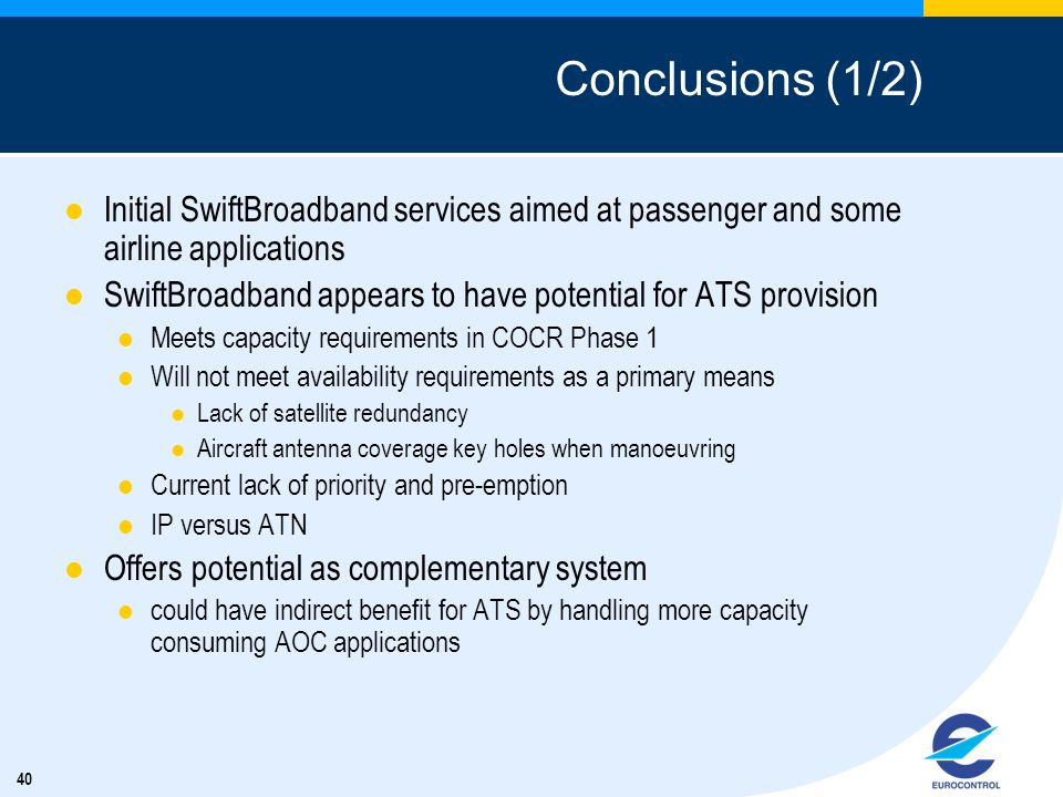 Conclusions (1/2) Initial SwiftBroadband services aimed at passenger and some airline applications.
