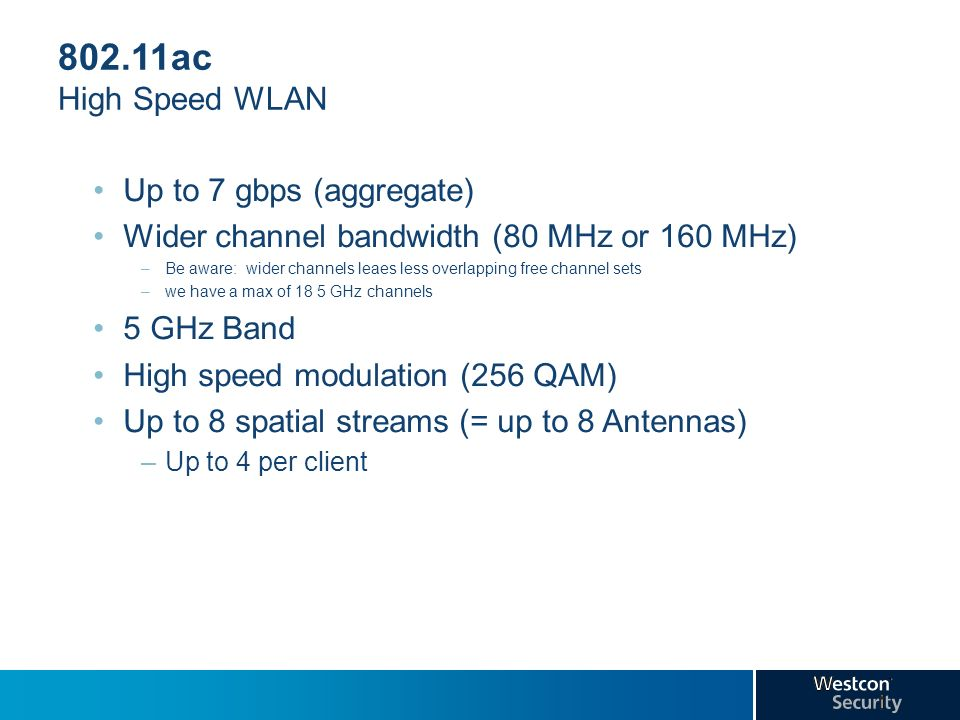 802.11ac High Speed WLAN Up to 7 gbps (aggregate)