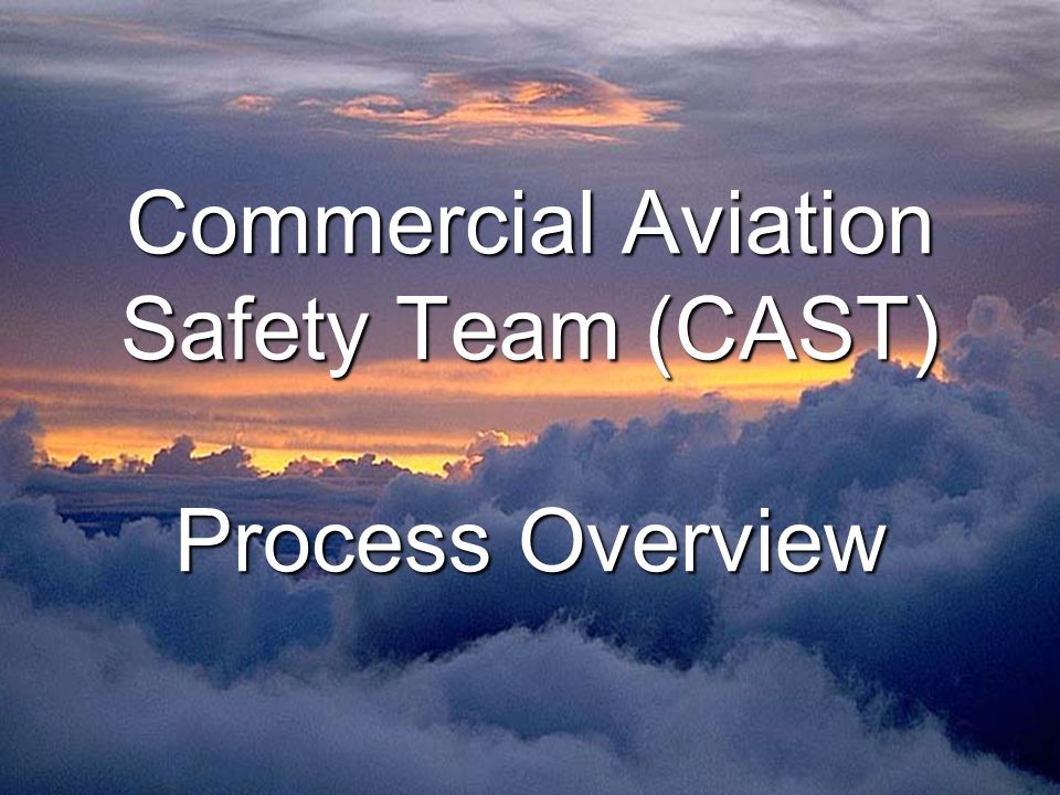 Commercial Aviation Safety Team (CAST) Process Overview