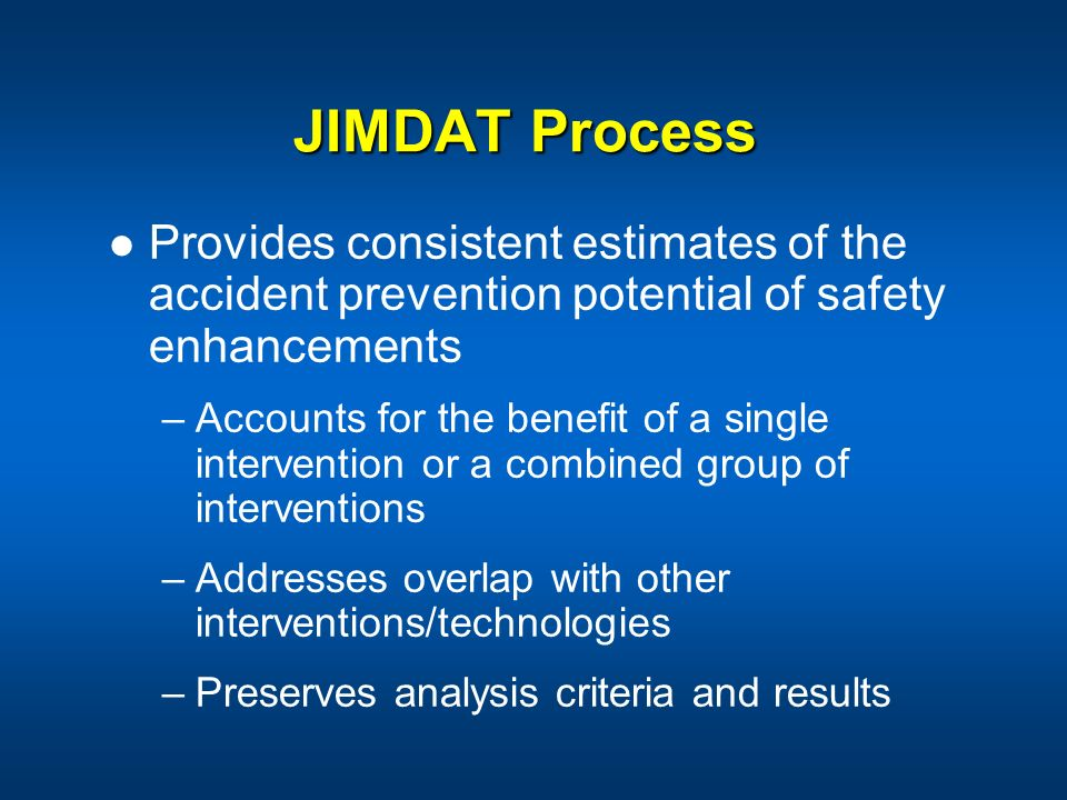 JIMDAT Process Provides consistent estimates of the accident prevention potential of safety enhancements.