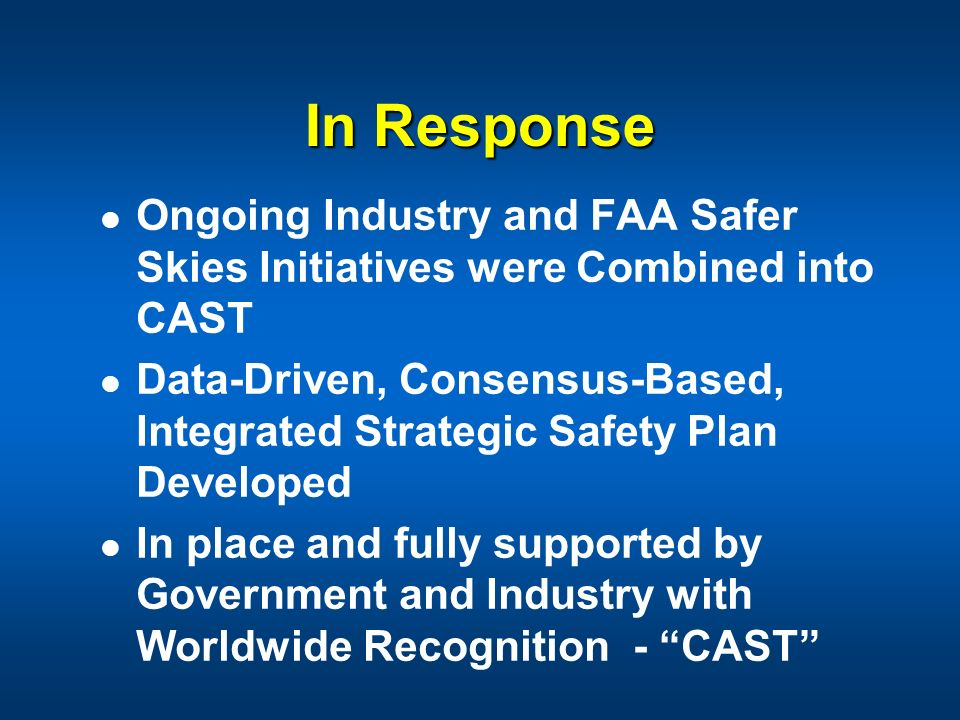In Response Ongoing Industry and FAA Safer Skies Initiatives were Combined into CAST.