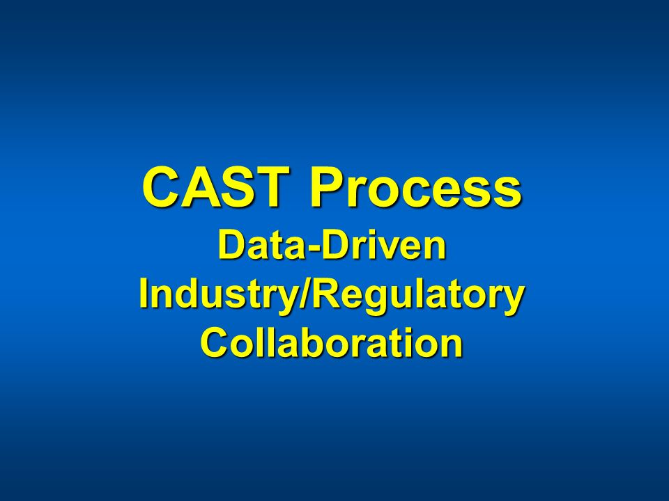 CAST Process Data-Driven Industry/Regulatory Collaboration