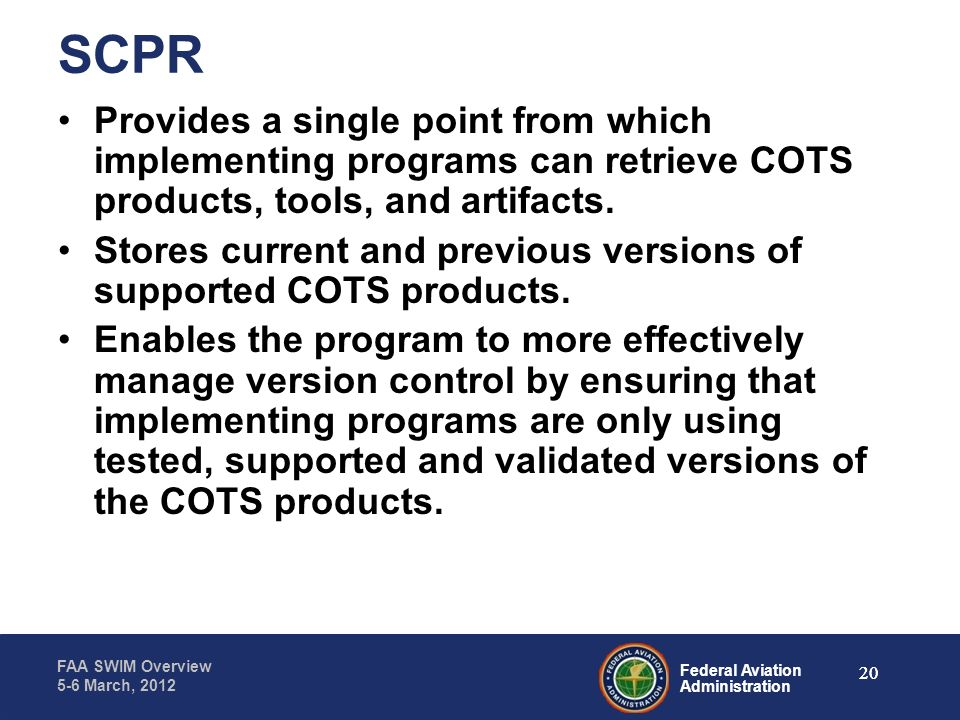 SCPR Provides a single point from which implementing programs can retrieve COTS products, tools, and artifacts.