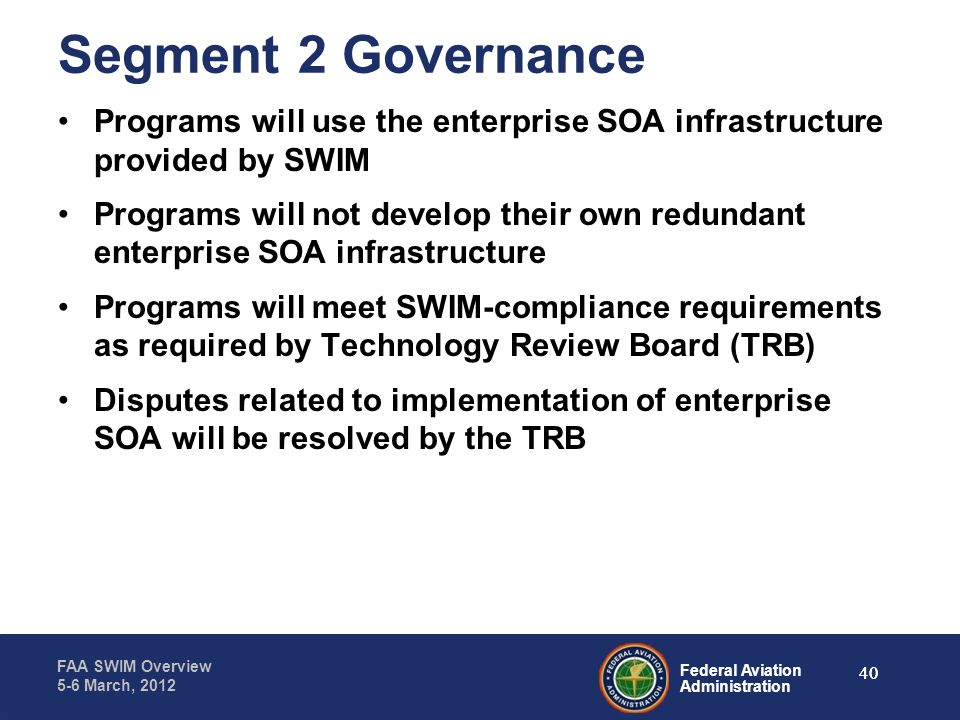 Segment 2 Governance Programs will use the enterprise SOA infrastructure provided by SWIM.