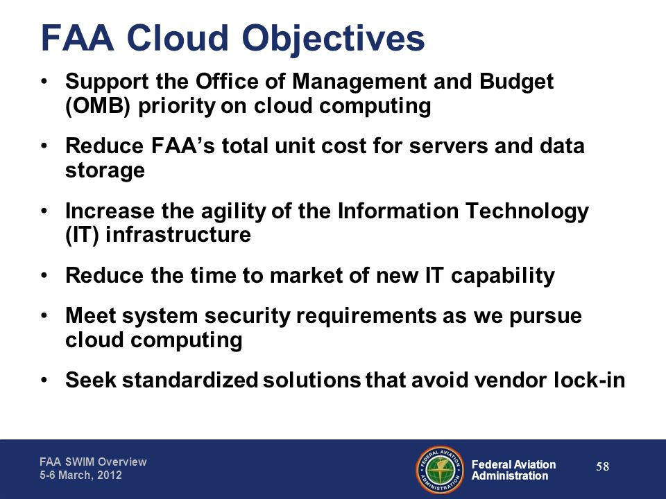 FAA Cloud Objectives Support the Office of Management and Budget (OMB) priority on cloud computing.