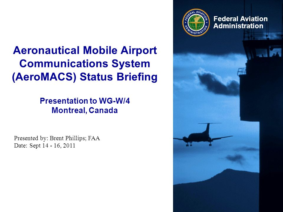 Aeronautical Mobile Airport Communications System (AeroMACS) Status Briefing Presentation to WG-W/4 Montreal, Canada