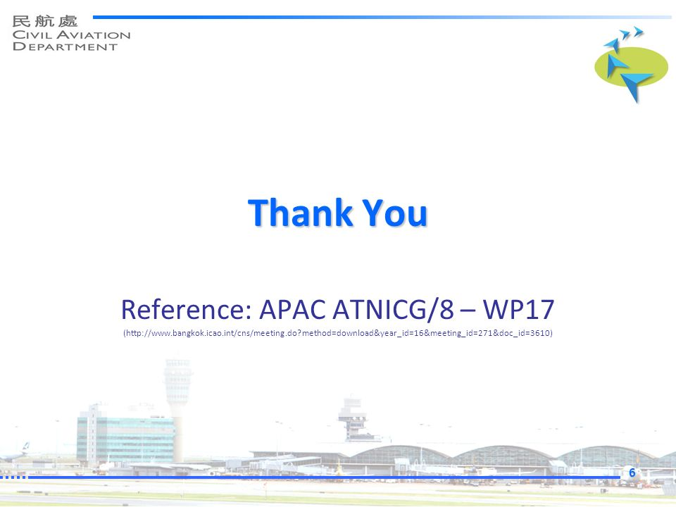 Thank You Reference: APAC ATNICG/8 – WP17 (http://www.bangkok.icao.int/cns/meeting.do method=download&year_id=16&meeting_id=271&doc_id=3610)