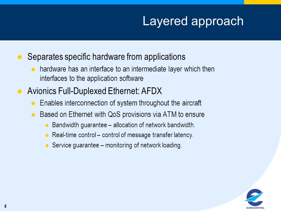 Layered approach Separates specific hardware from applications