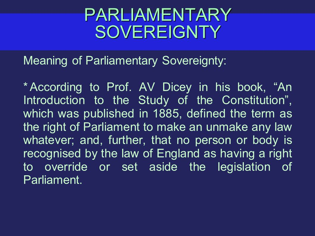 the meaning of a parliament and parliamentary sovereignty It has been claimed that the doctrine of parliamentary sovereignty definition of sovereignty of parliament alternatively questions may take the form of a problem the omni-competence of parliament in legislative affairs.