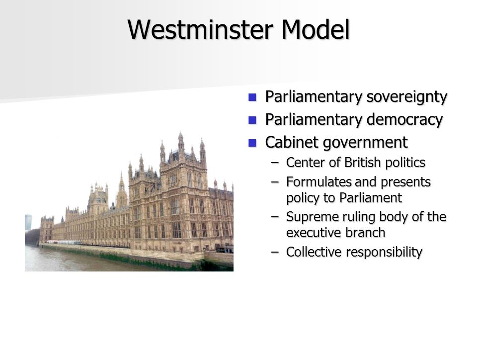 westminster model of british government Electoral reform and its consequences  at the apex of british colonial power in the late  erosion of the pure 'westminster' model of government .