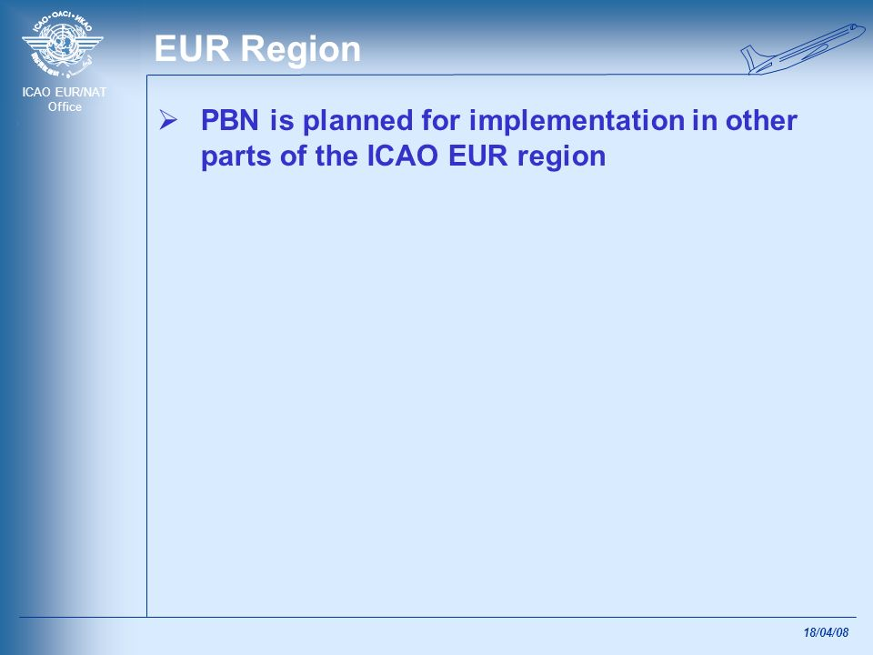 EUR Region PBN is planned for implementation in other parts of the ICAO EUR region.