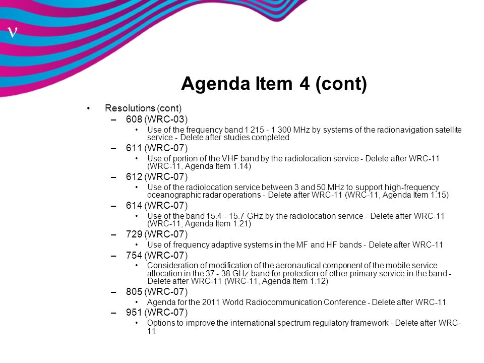 Agenda Item 4 (cont) Resolutions (cont) 608 (WRC-03) 611 (WRC-07)