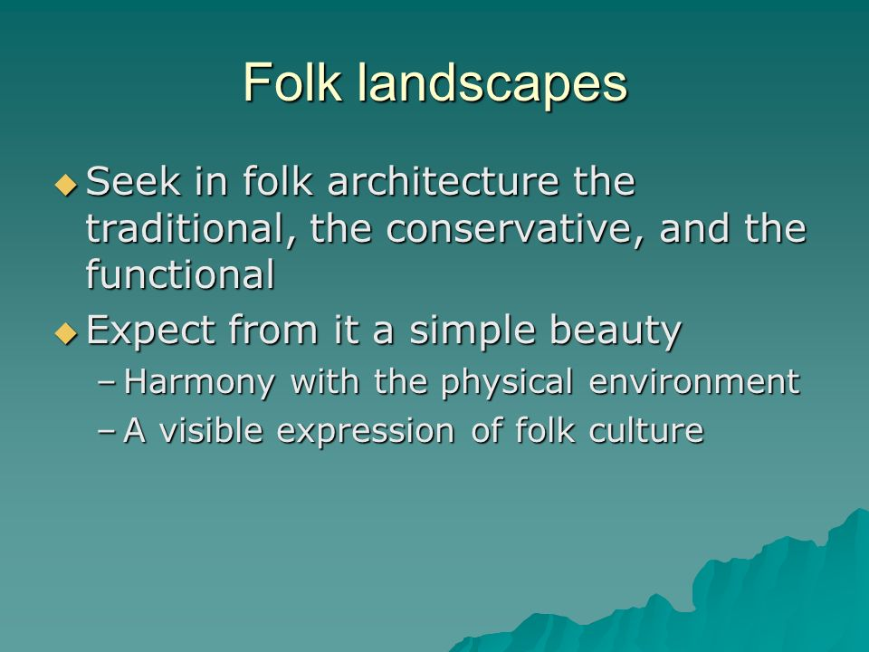 Folk landscapes Seek in folk architecture the traditional, the conservative, and the functional. Expect from it a simple beauty.