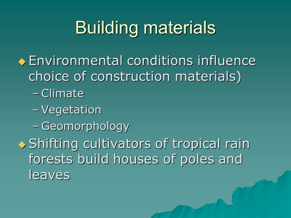 Building materials Environmental conditions influence choice of construction materials) Climate. Vegetation.