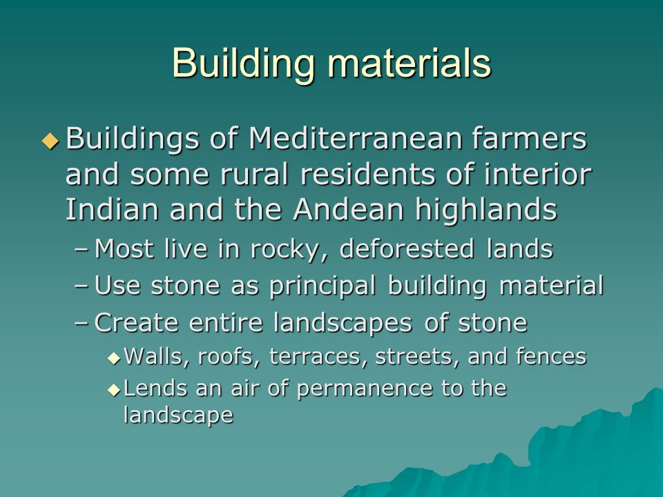 Building materials Buildings of Mediterranean farmers and some rural residents of interior Indian and the Andean highlands.