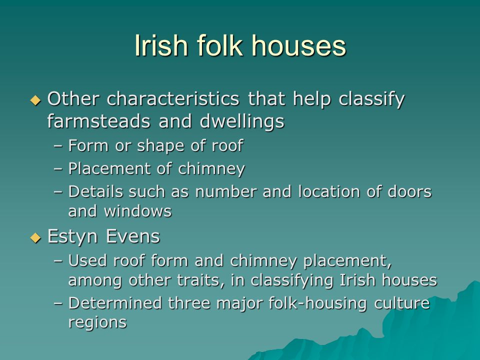 Irish folk houses Other characteristics that help classify farmsteads and dwellings. Form or shape of roof.