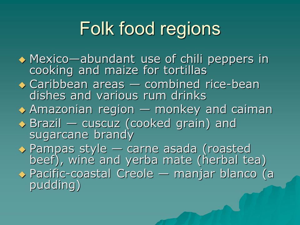 Folk food regions Mexico—abundant use of chili peppers in cooking and maize for tortillas.