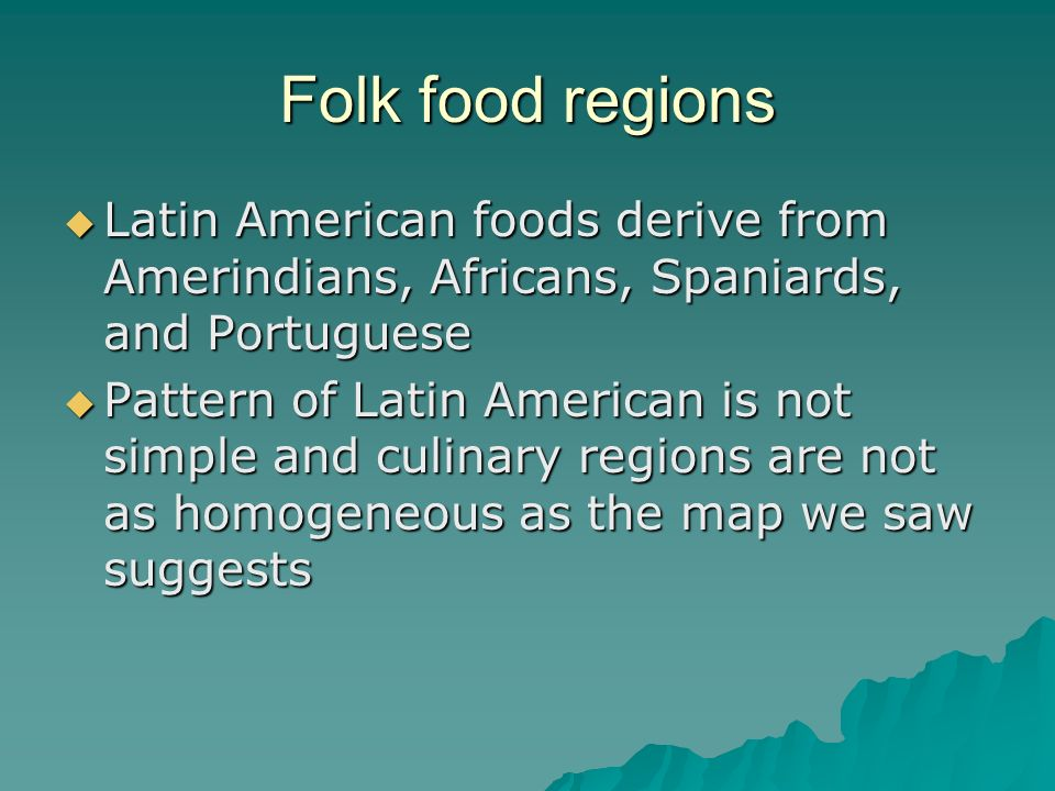 Folk food regions Latin American foods derive from Amerindians, Africans, Spaniards, and Portuguese.