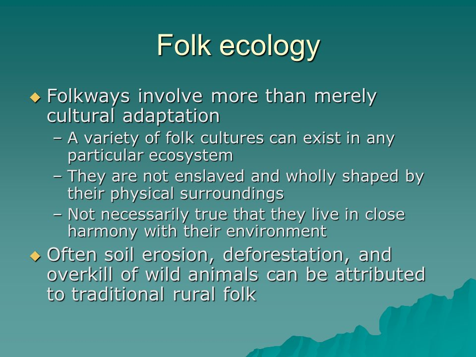 Folk ecology Folkways involve more than merely cultural adaptation