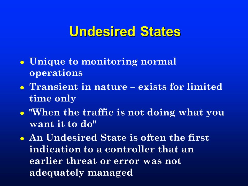 Undesired States Unique to monitoring normal operations
