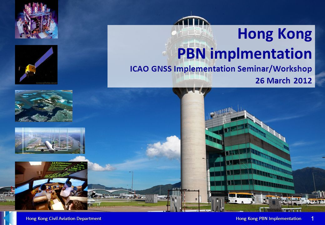 2017/3/28 Hong Kong PBN implmentation ICAO GNSS Implementation Seminar/Workshop 26 March 2012.