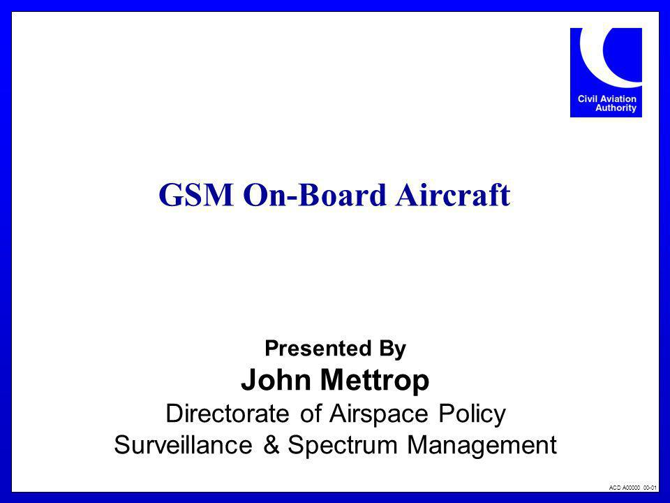 GSM On-Board Aircraft John Mettrop Directorate of Airspace Policy