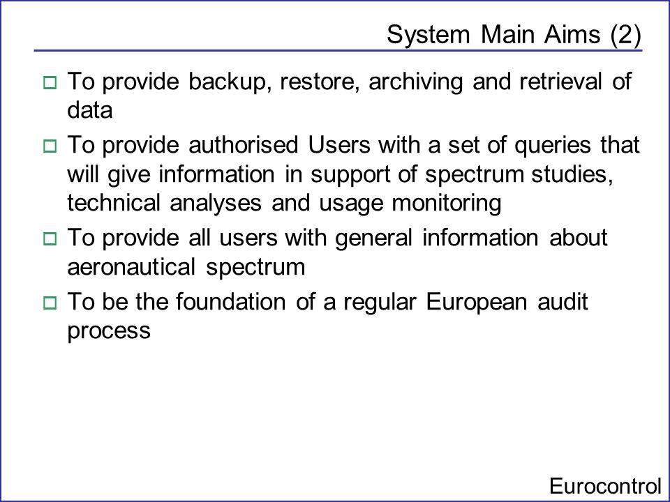 System Main Aims (2) To provide backup, restore, archiving and retrieval of data.