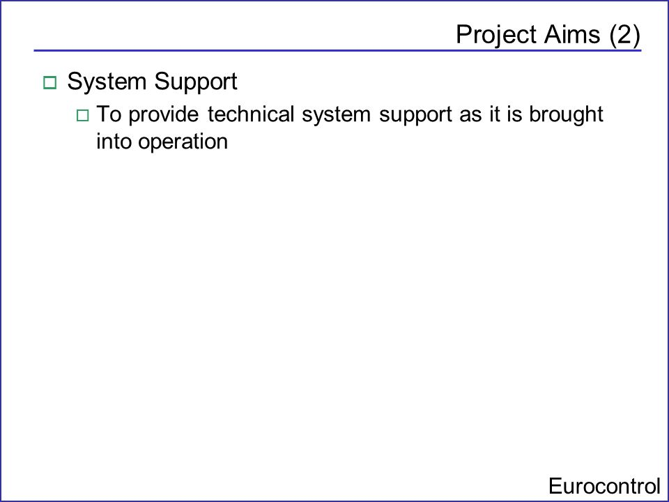 Project Aims (2) System Support