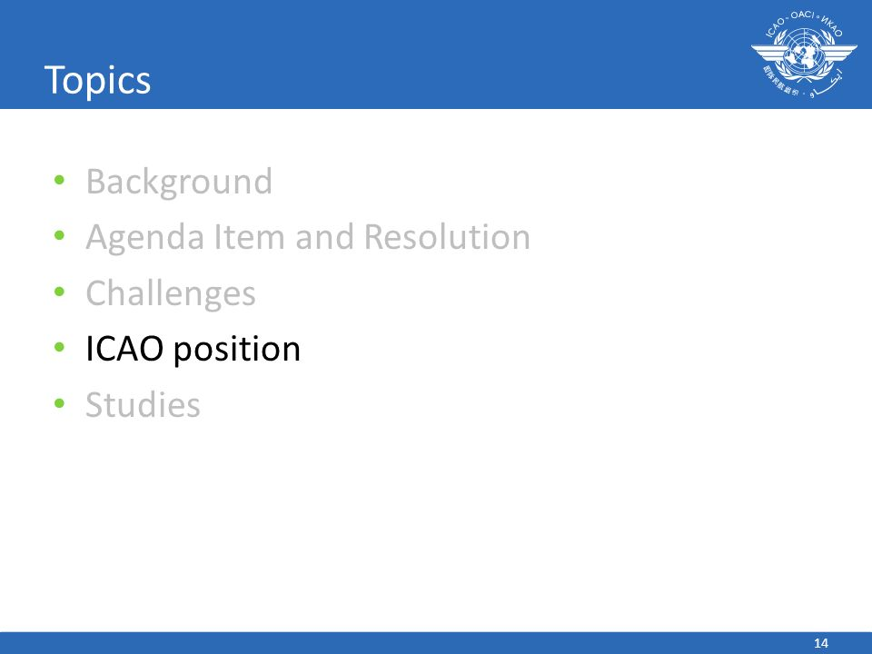 Topics Background Agenda Item and Resolution Challenges ICAO position