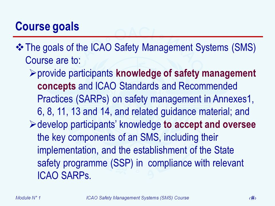 Course goals The goals of the ICAO Safety Management Systems (SMS) Course are to: