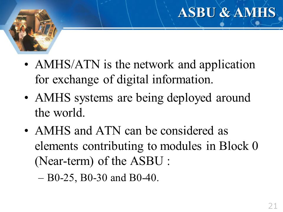 ASBU & AMHS AMHS/ATN is the network and application for exchange of digital information. AMHS systems are being deployed around the world.