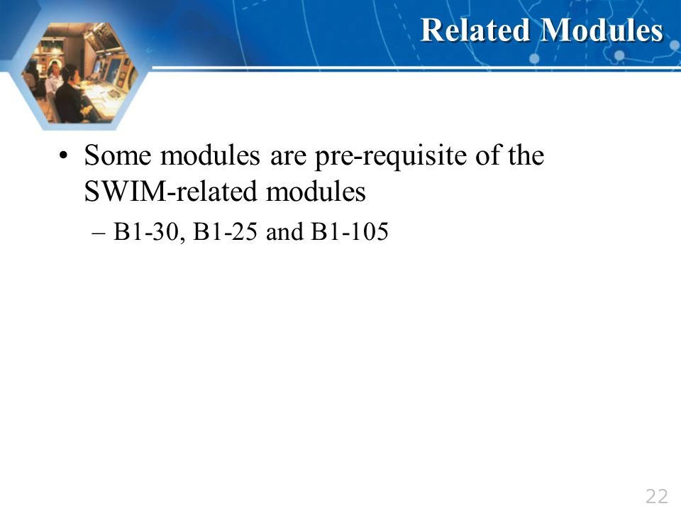 Related Modules Some modules are pre-requisite of the SWIM-related modules. B1-30, B1-25 and B1-105.