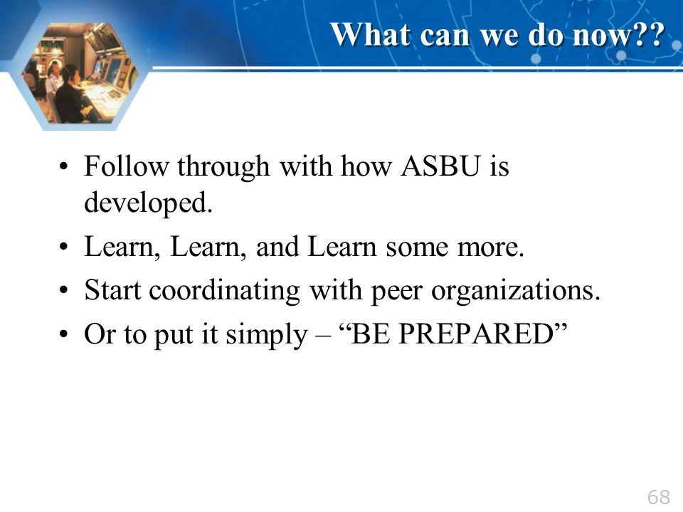What can we do now Follow through with how ASBU is developed.
