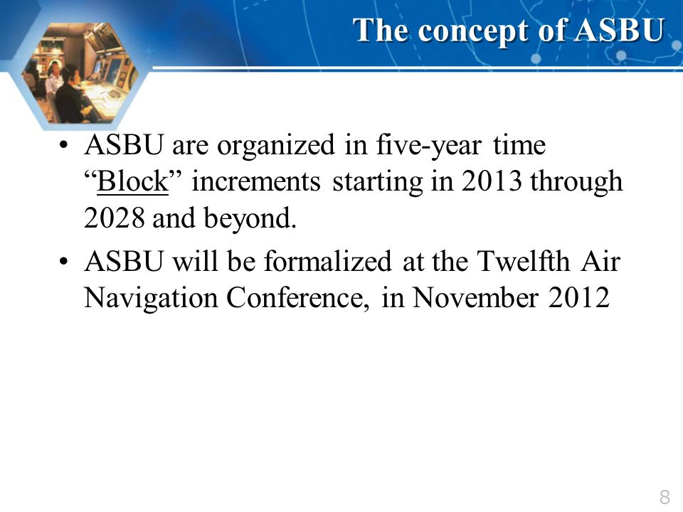 The concept of ASBU ASBU are organized in five-year time Block increments starting in 2013 through 2028 and beyond.