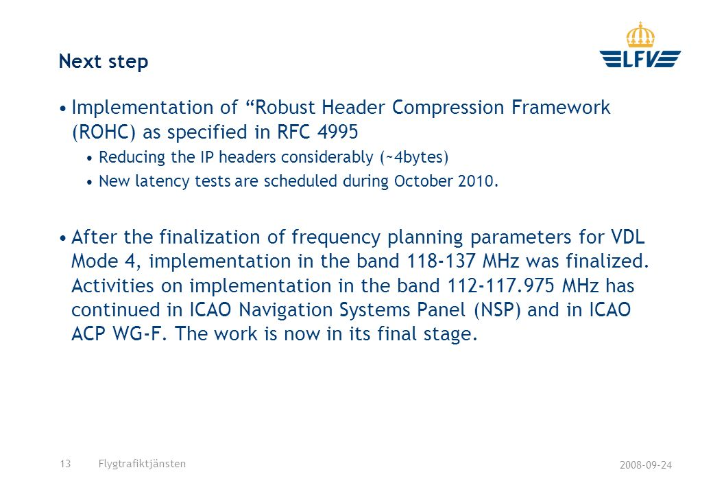 Next step Implementation of Robust Header Compression Framework (ROHC) as specified in RFC 4995. Reducing the IP headers considerably (~4bytes)