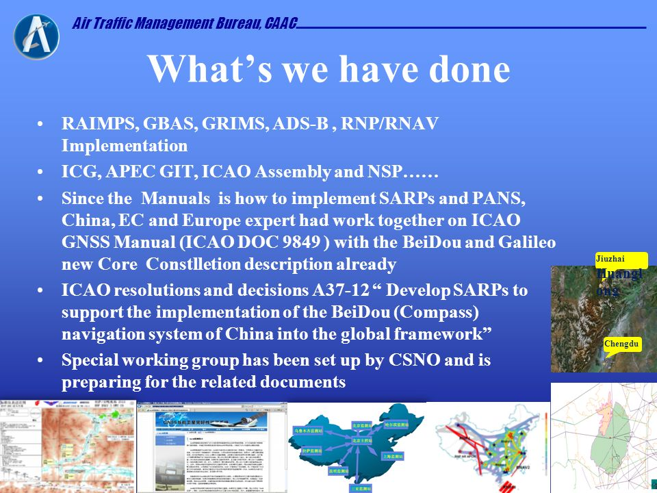 What's we have done RAIMPS, GBAS, GRIMS, ADS-B , RNP/RNAV Implementation. ICG, APEC GIT, ICAO Assembly and NSP……