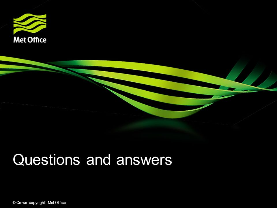 Questions and answers © Crown copyright Met Office