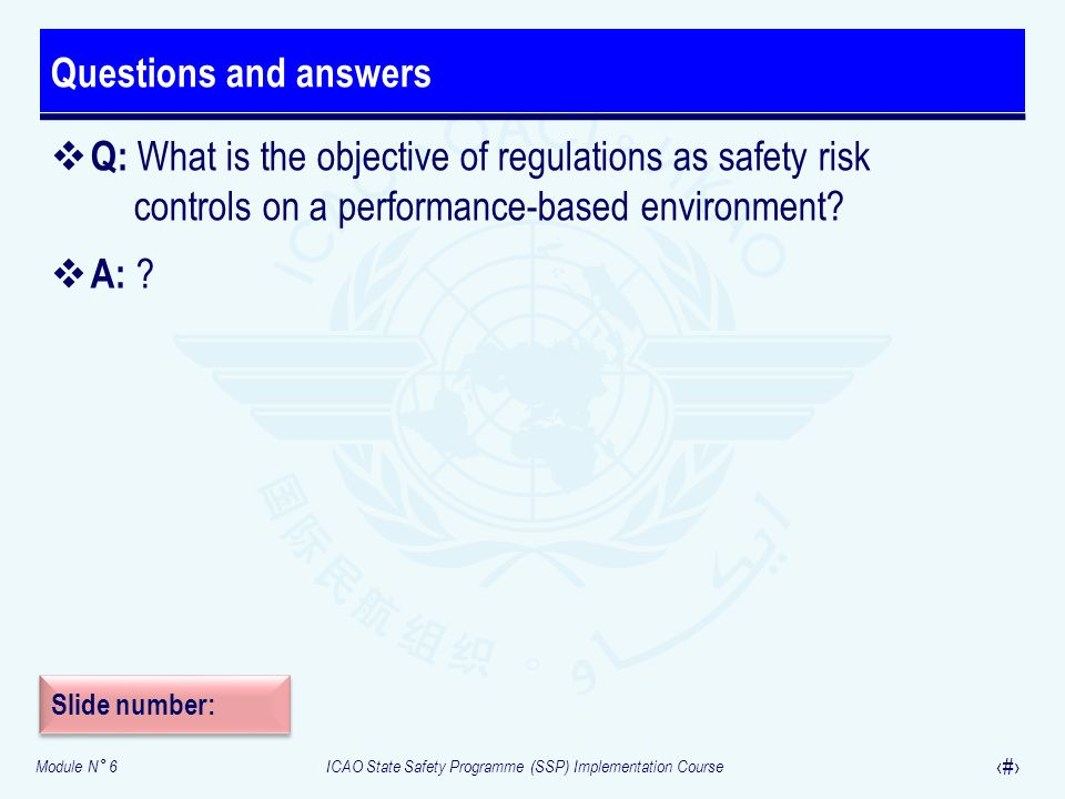 Questions and answers Q: What is the objective of regulations as safety risk controls on a performance-based environment