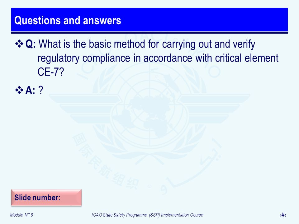 Questions and answers Q: What is the basic method for carrying out and verify regulatory compliance in accordance with critical element CE-7