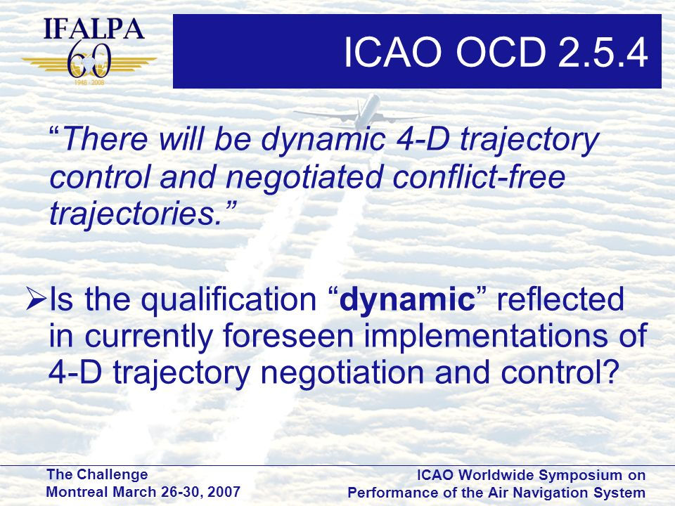 ICAO OCD There will be dynamic 4-D trajectory control and negotiated conflict-free trajectories.