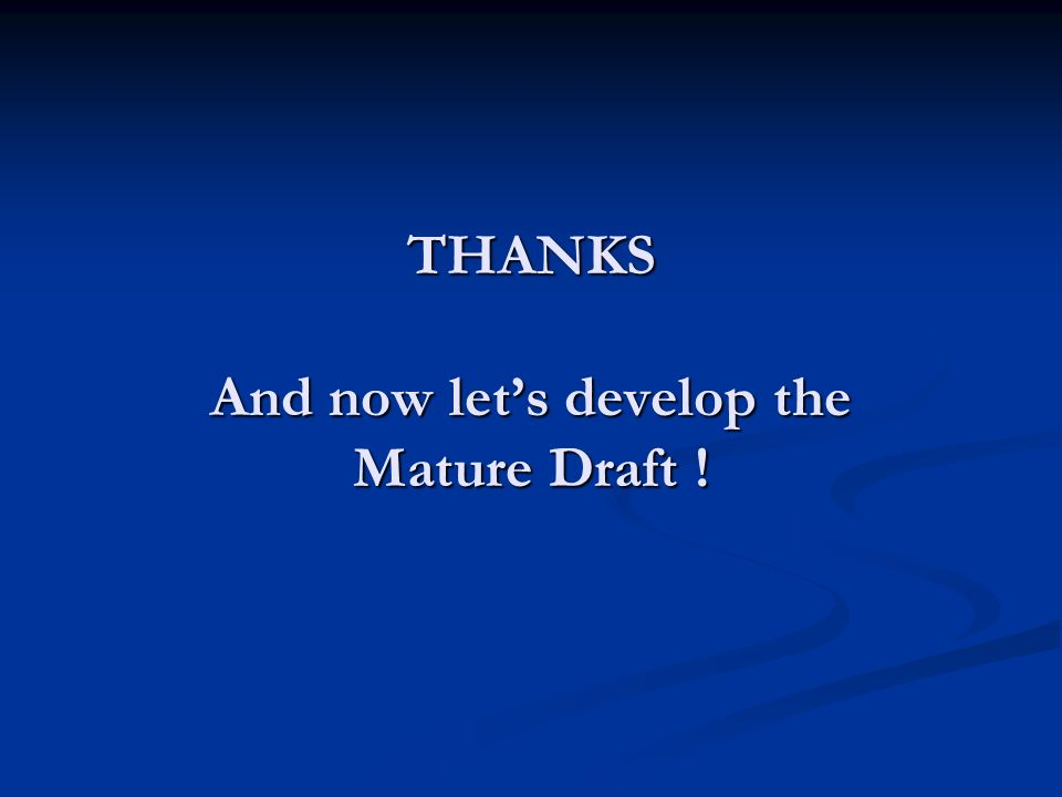 THANKS And now let's develop the Mature Draft !
