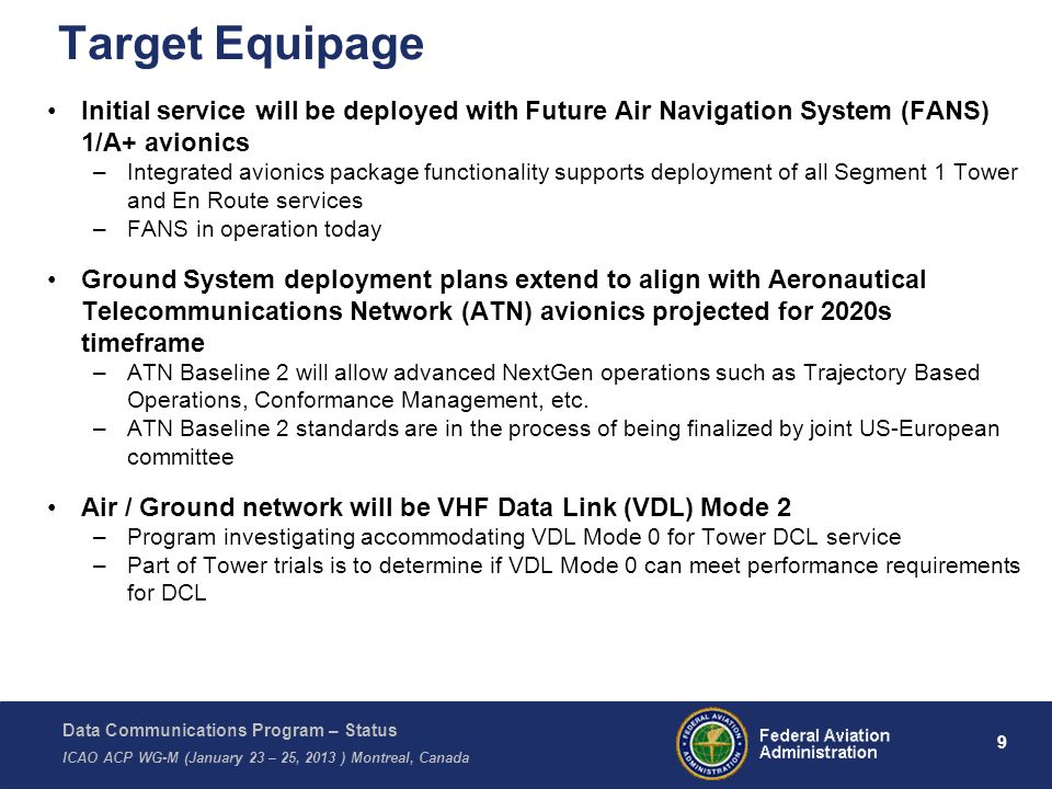 Target Equipage Initial service will be deployed with Future Air Navigation System (FANS) 1/A+ avionics.