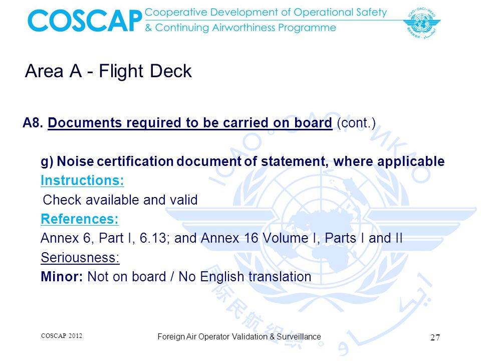 Area A - Flight Deck A8. Documents required to be carried on board (cont.) g) Noise certification document of statement, where applicable.