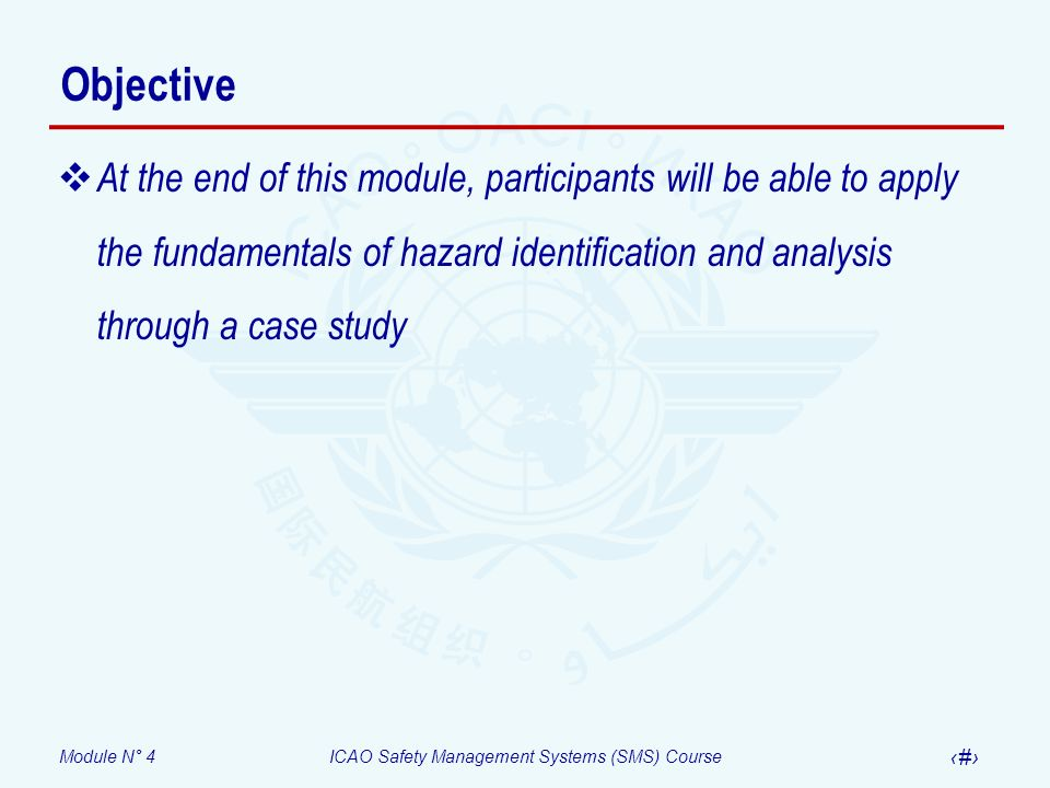 Objective At the end of this module, participants will be able to apply the fundamentals of hazard identification and analysis through a case study.