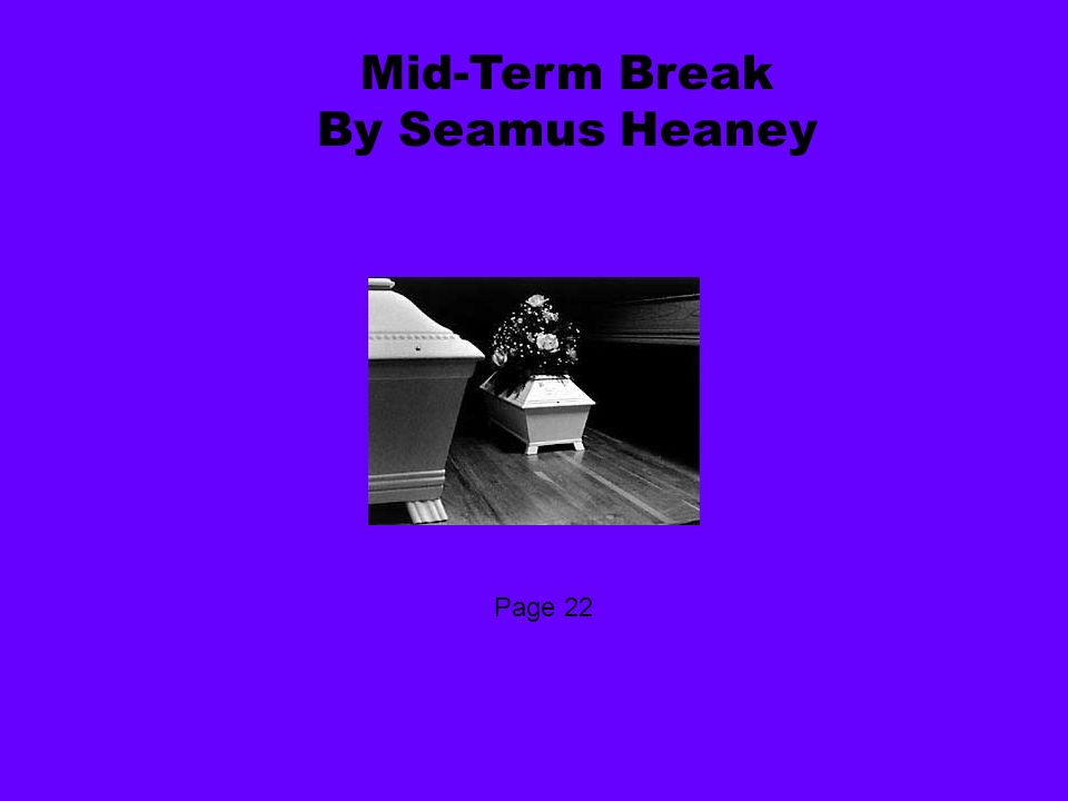 mid term break seamus heaney Start studying mid term break quotes and analysis learn vocabulary, terms, and more with flashcards, games, and other study tools  mid-term break seamus heaney .