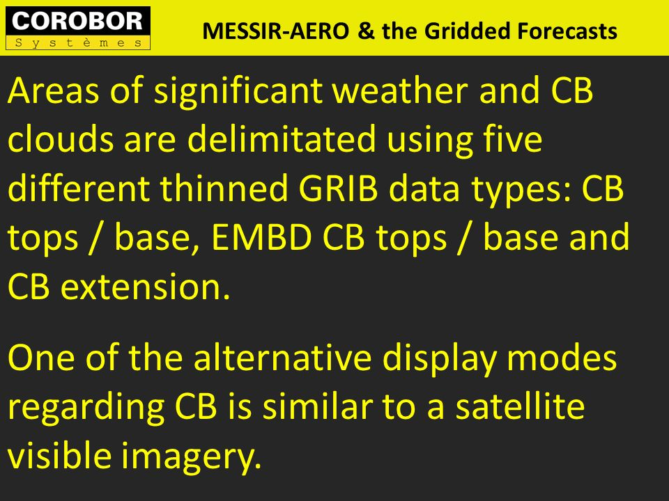 Areas of significant weather and CB clouds are delimitated using five different thinned GRIB data types: CB tops / base, EMBD CB tops / base and CB extension.